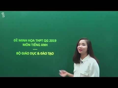 Chữa đề minh họa THPT QG môn tiếng Anh 2019 - Giáo viên : Hoàng Xuân