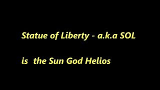 End Time Signs - Sun God Helios and SOL - Statue of Liberty