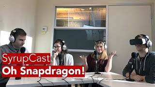 SyrupCast Video Podcast: Oh Snapdragon