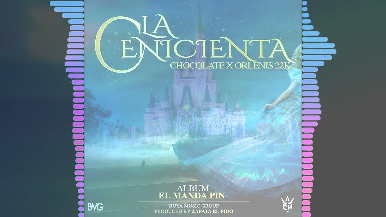 La Cenicienta - Chocolate Mc & Orlenis 22k -Prod.By Zapata El Fido