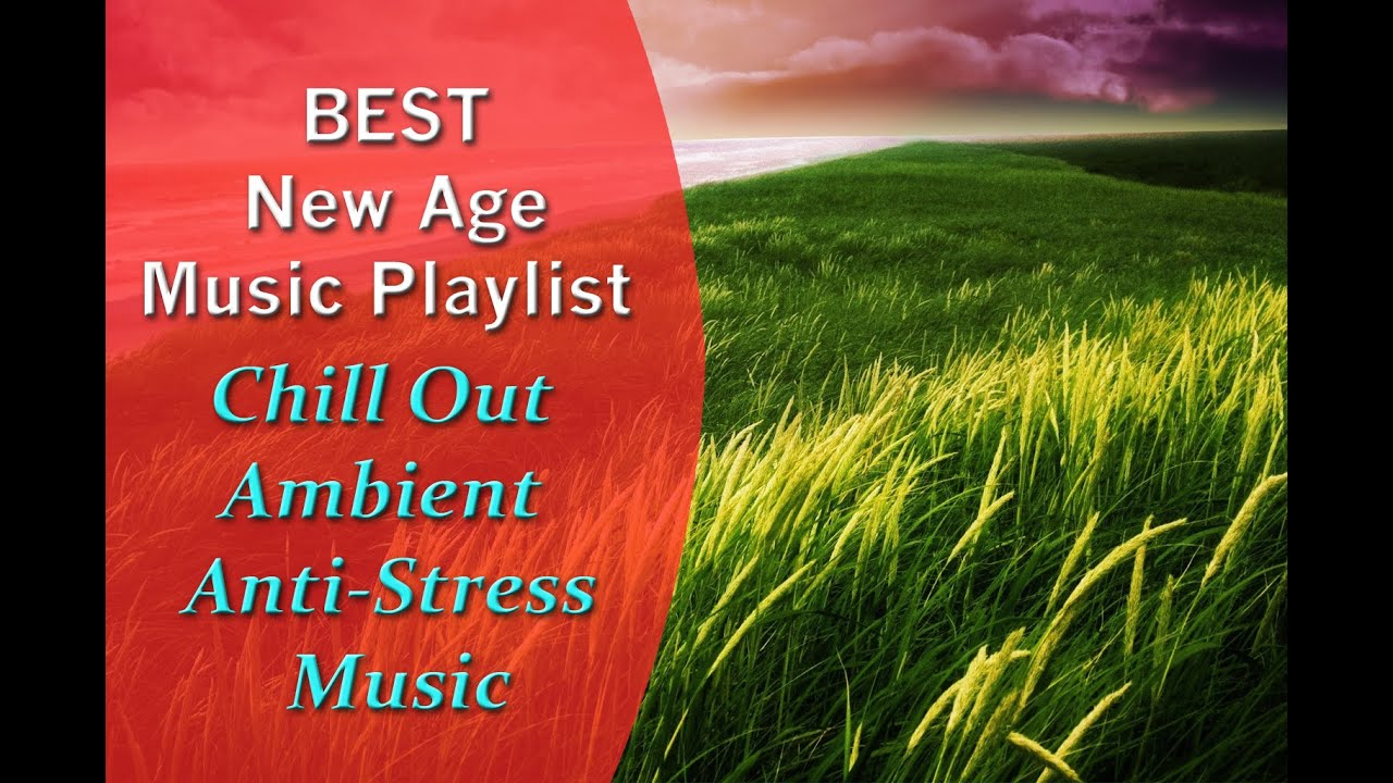 Best New Age Music Playlist Chill Out Ambient Anti Stress Music Youtube