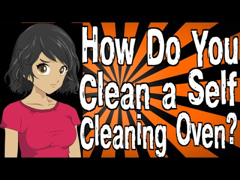 How Do You Clean a Self Cleaning Oven?
