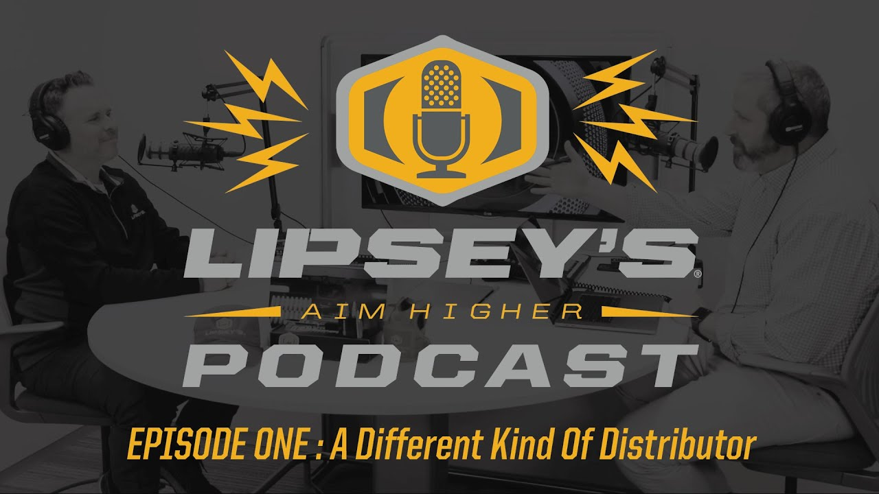 Lipsey's AIM HIGHER Podcast: Episode 1 - A Different Kind Of Distributor