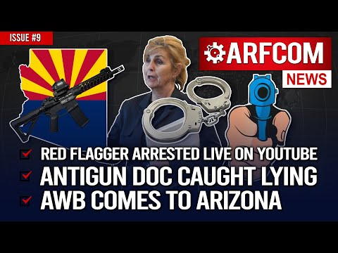 [ARFCOM News] Red Flagger Arrested LIVE On YouTube + Antigun Doc CAUGHT Lying + AWB Comes To AZ!