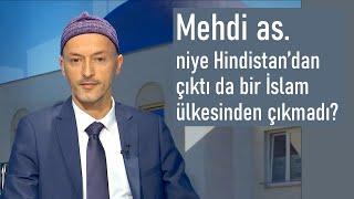 Mehdi as. niye Hindistan'dan çıktı da bir İslam ülkesinden çıkmadı?