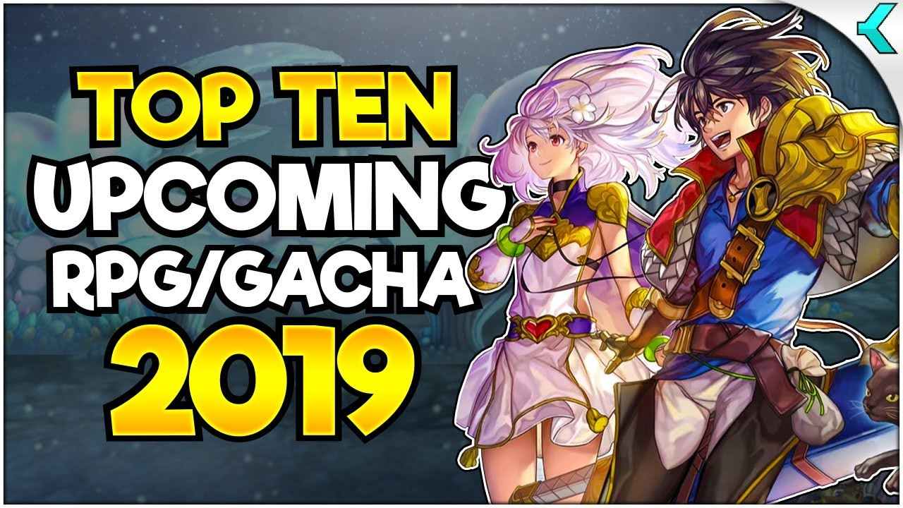 Best Gacha Games 2020.Top Ten Upcoming Rpg Gacha Games Of 2019