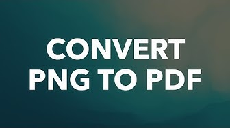 Convert PNG to PDF without any software 2017