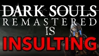 Dark Souls Remastered Is Insulting