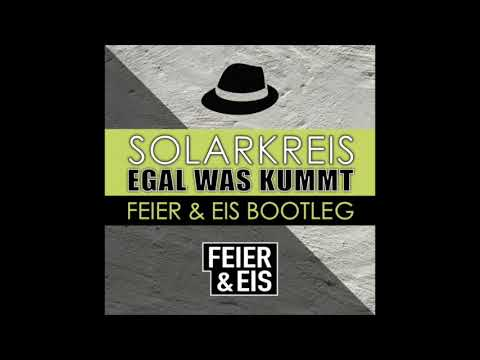 Solarkreis - Egal was kummt (FEIER & EIS Bootleg)