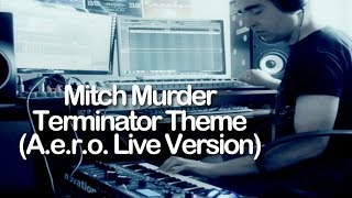 Mitch Murder - Terminator Theme (A.e.r.o. Live Version)
