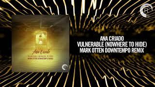 Ana Criado - Vulnerable (Nowhere To Hide) [Mark Otten Downtempo Remix}