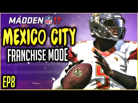 MADDEN 17 FRANCHISE MODE: NEW FRANCHISE QB FOR MEXICO CITY!