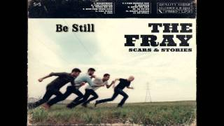 Be Still - The Fray(Scars And Stories)