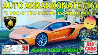 """AUTO ABBANDONATE (16) """"I NOSTRI RITROVAMENTI"""" (AUTO MOTO E MEZZI ABBANDONATI)"""