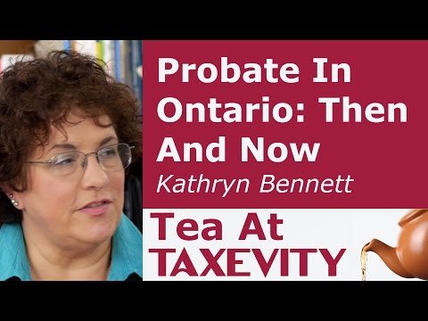 Probate In Ontario: Then And Now: Kathryn Bennett | Tea At Taxevity #91