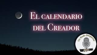 El Calendario del Creador - Un Rudo Despertar Radio #27
