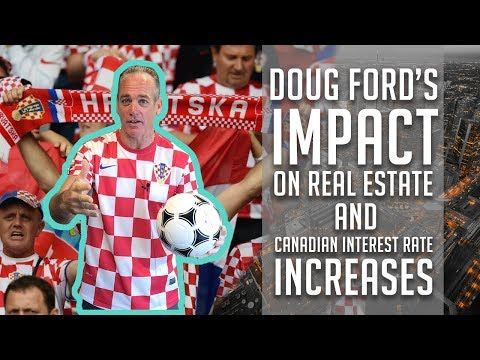 Doug Ford's Impact on Real Estate & Canadian Interest Rate Increases