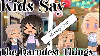 Kids say the darndest things// Gacha Club//Gacha