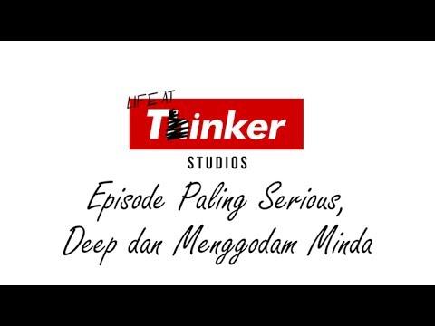 Life At Thinker: Episode Paling Serious, Deep dan Menggodam Minda