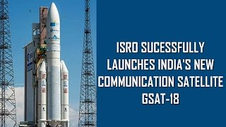 ISRO Sucessfully Launches India's new communication satellite GSAT-18