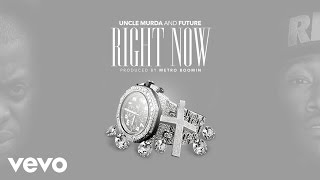 Uncle Murda - Right Now (Audio) ft. Future