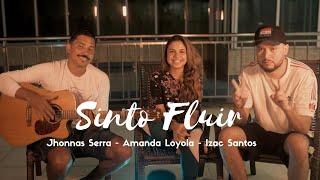 Sinto Fluir - Amanda Loyola, Jhonas Serra e Izaac Santos (Cover )