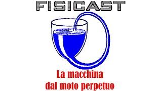 La Macchina dal Moto Perpetuo - FISICAST #29