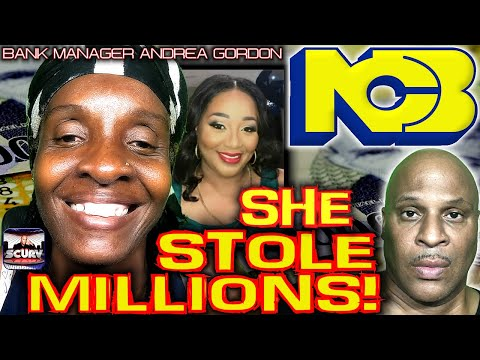 FORMER JAMAICAN NCB BANK MANAGER ANDREA GORDON STEALS MILLIONS! - LILYFIYAH THE LANCESCURV SHOW