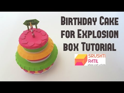 Birthday Cake Tutorial for Explosion box by Srushti Patil