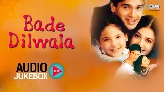 Bade Dilwala Audio Songs Jukebox | Sunil Shetty, Priya Gill, Aadesh Shrivastava | Hit Hindi Songs