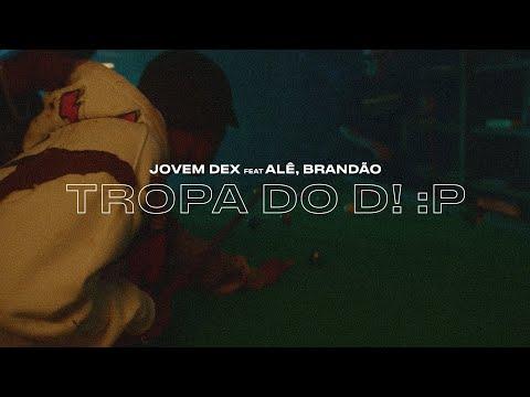 Jovem Dex, Alee & Brandão85 – Tropa do D!