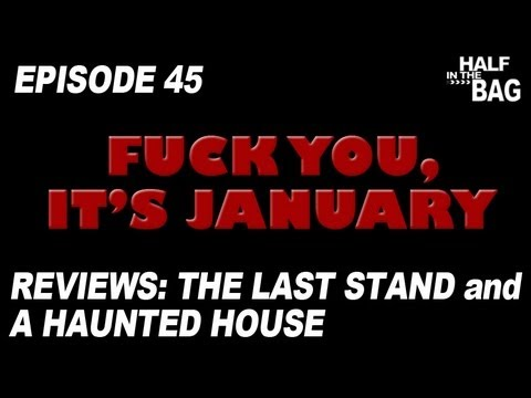 Half in the Bag Episode 45: The Last Stand and A Haunted House