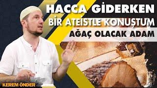 Hacca giderken bir Ateistle konuştum... - Ağaç olacak adam😊 / Kerem Önder