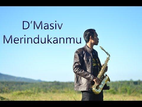 D'masiv - Merindukanmu Cover saxophone By : Ilham Nurul Rahman