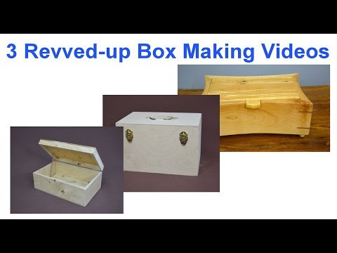 Making Wooden Boxes  - 3 Revved Up Box Making Videos