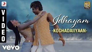 Kochadaiiyaan - Idhayam Video | A.R. Rahman | Rajinikanth, Deepika