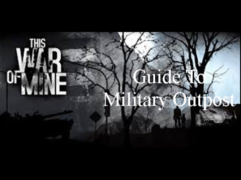 This War Of Mine - Military Outpost Guide