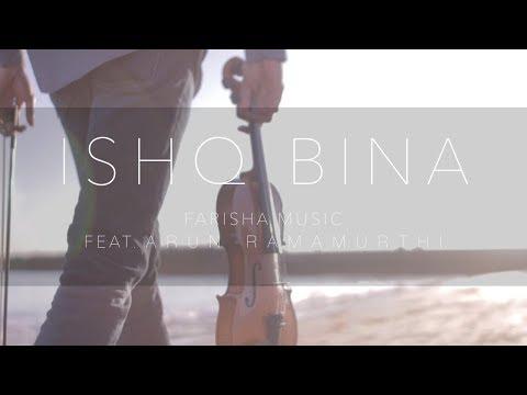 Ishq Bina | Farisha Feat. Arun Ramamurthi