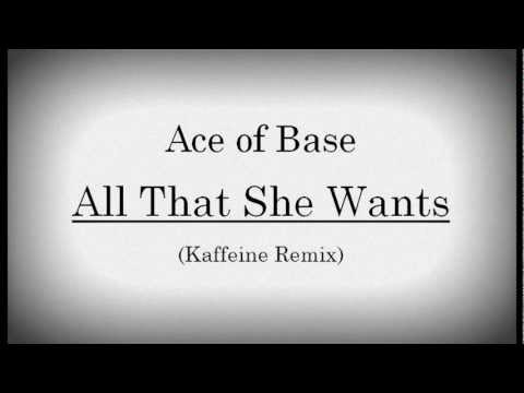 All that she wants  Ace of Base   Kaffeine remix