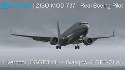 X-Plane 11 - ZIBO MOD 737 - REAL BOEING PILOT - Full Flight Tutorial - (Liverpool - Glasgow)