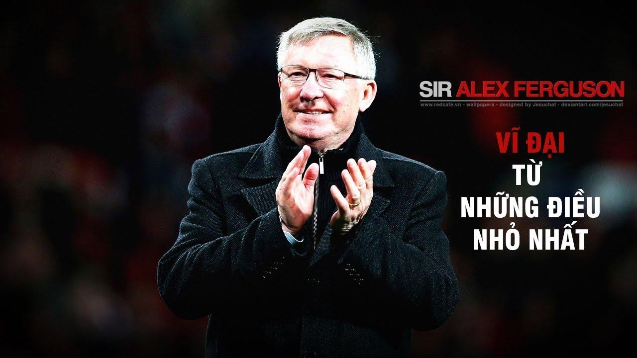 Vén màn bí mật   Sir Alex Ferguson – Vĩ đại từ những chuyện chưa kể