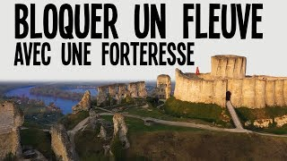 Bloquer un fleuve avec une forteresse ? - Château Gaillard et Richard Cœur de Lion