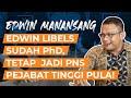 - Edwin Libels, Sudah PhD, Tetap Jadi PNS Pejabat Tinggi Pula! | Wawancara Edwin Manansang