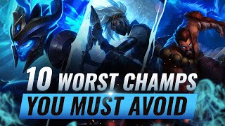 10 WORST Champions You MUST AVOID Maining/One-Tricking - League of Legends Season 10