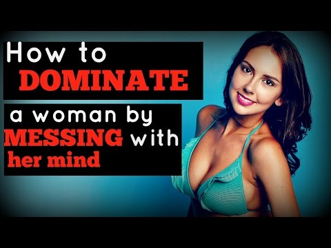 How To 🌟 Dominate 🌟 A Woman (By Messing With Her Mind)
