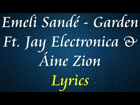 Download lagu gratis Emeli Sandé - Garden Feat. Jay Electronica & Áine Zion Lyrics Mp3 online