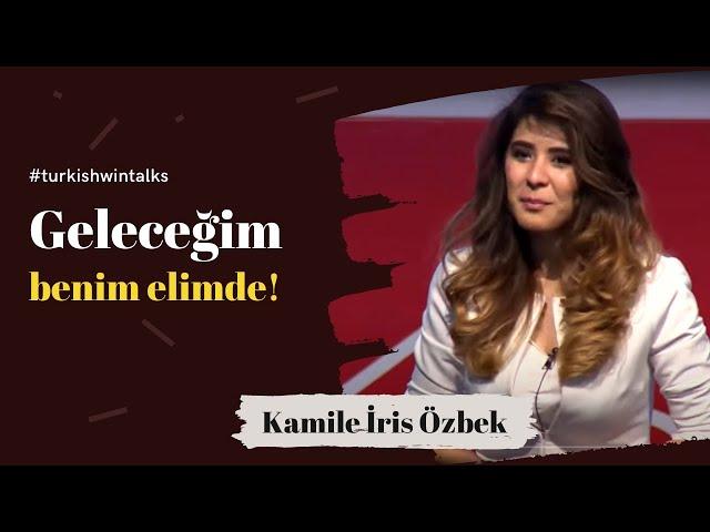 Kamile İris Özbek | Geleceğim benim elimde!