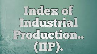 Index of Industrial Production...IIP.