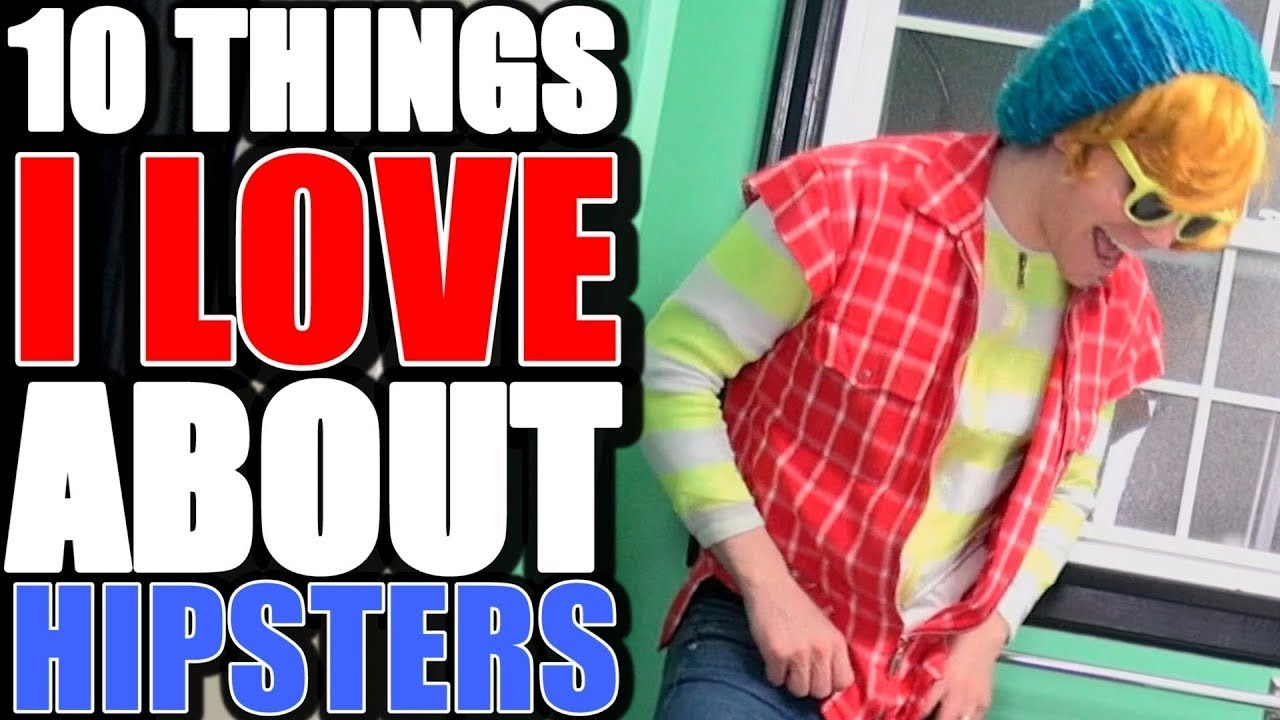 10 Things I Love About You: HIPSTERS (10 Things I Love About Hipster People)