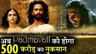 Why Padmawati Might Face  a Loss of Rs 500 Crore ?